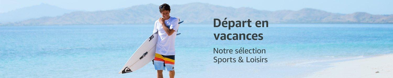 Départ en vacances notre sélection Sports & Loisirs