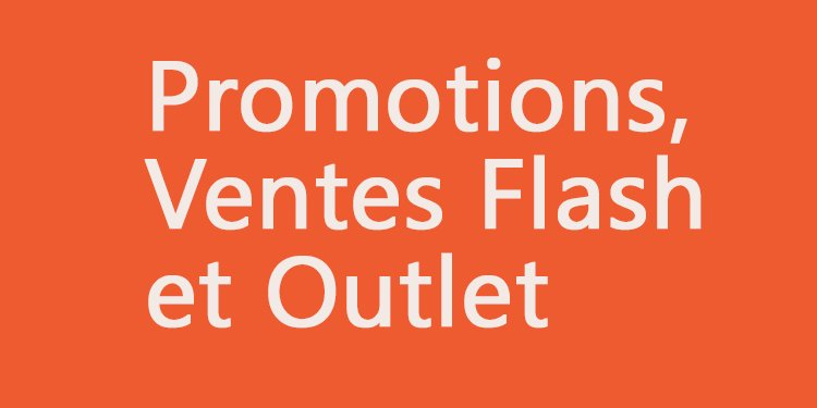 Promotion, ventes flash et outlet
