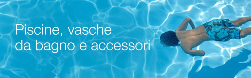 Piscine, vasche idromassaggio e accessori