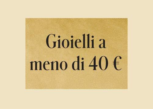Gioielli a meno di 40 €