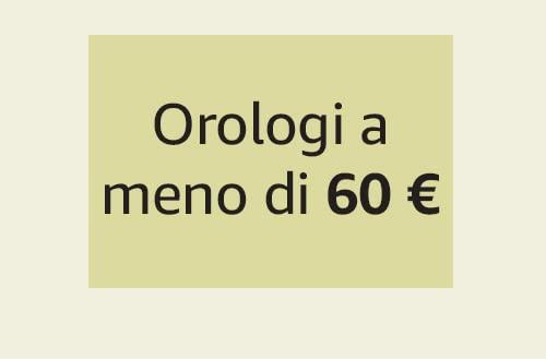 Orologi a meno di 60 €