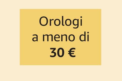 Orologi a meno di 30 €