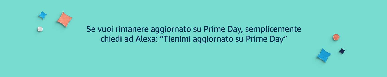 """Se vuoi rimanere aggiornato su Prime Day, semplicemente chiedi ad Alexa: """"Tienimi aggiornato su Prime Day"""""""