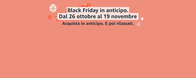 Black Friday in anticipo. Dal 26 Ottobre al 19 Novembre