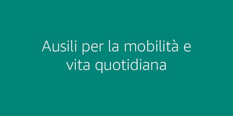 Ausili per la mobilità e la vita quotidiana