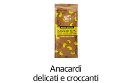 Happy belly- Anacardi delicati e croccanti