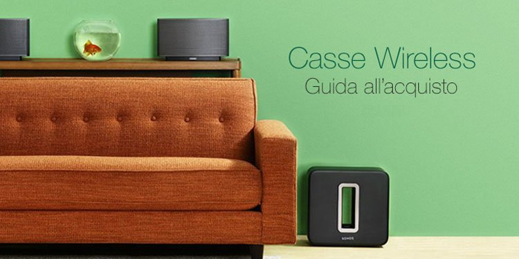 Casse Wireless Guida all'acquisto