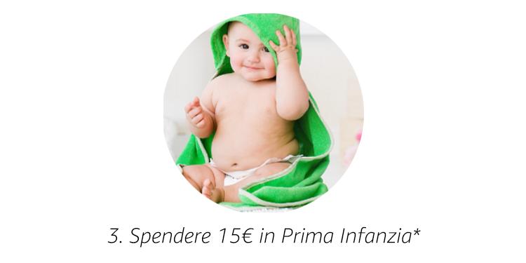 Spendere almeno 15€ in Prima Infanzia*