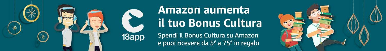 Amazon aumenta il tuo Bonus Cultura - Spendi ilBonus Cultura su Amazon e puoi ricevere da 5 a 75 EUR in regalo