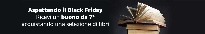 Aspettando il Black Friday - Ricevi un buono da 7€ acquistando una selezione di libri