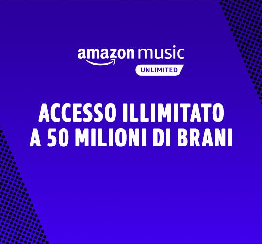 Amazon Music Unlimited. Più di 50 milioni di brani, uno per ogni momento.
