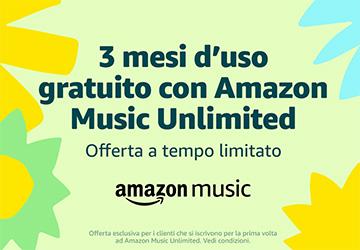 3 mesi d'uso gratuito con Amazon Music Unlimited