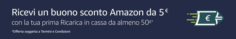 Ricevi un buono sconto Amazon da 5€ con la tua prima Ricarica in cassa de almeno 50€