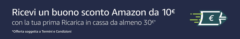 Ricevi un buono sconto Amazon da 10€ con la tua prima Ricaica in cassa da almeno 30€