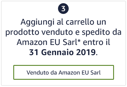 Aggiungi al carrello un prodotto venduto e spedito da Amazon EU SARL* entro il 31 Gennai 2019.
