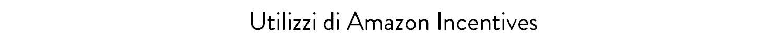 Utilizzi di Amazon Incentives