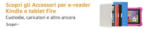 Scopri gli Accessori per e-reader Kindle e tablet Fire