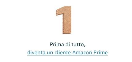 Prima di tutto, diventa un cliente Amazon Prime