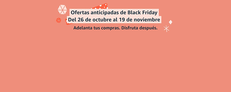 Ofertas anticipadas de Black Friday. Del 26 de octubre al 19 de noviembre.