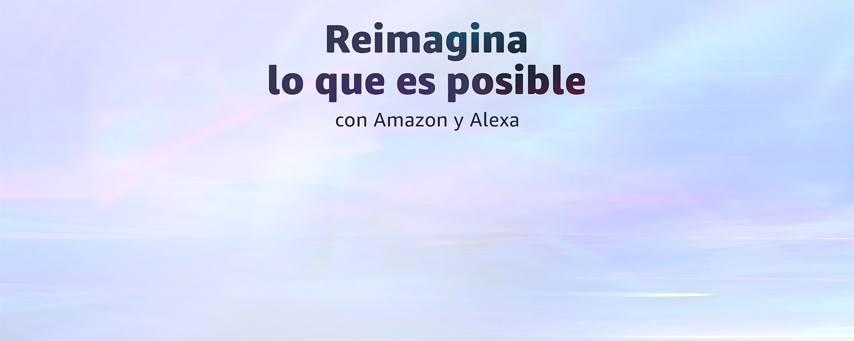 Reimagina lo que es posible  con Amazon y Alexa