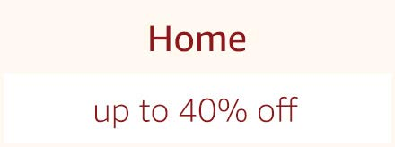 Home - Up to 40% off