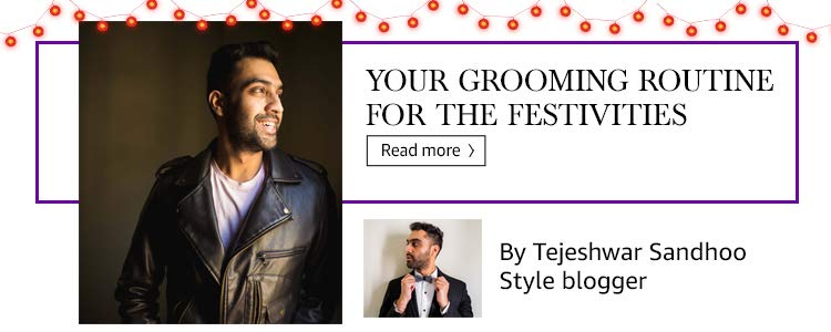 Your grooming routine for the festivities