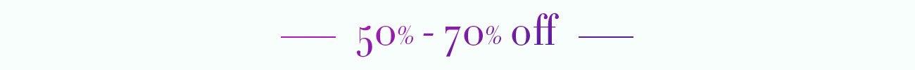 #50% - 70% off