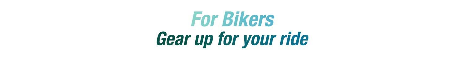 For Bikers - Gear up for your ride