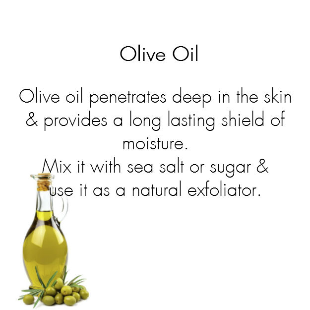 Olive Oil  Olive oil penetrates deep in the skin and provides a long lasting shield of moisture to keep the skin soft and smooth. Mix it with sea salt or natural sugar and use it as a natural exfoliator to remove dead cells and lubricate your skin.