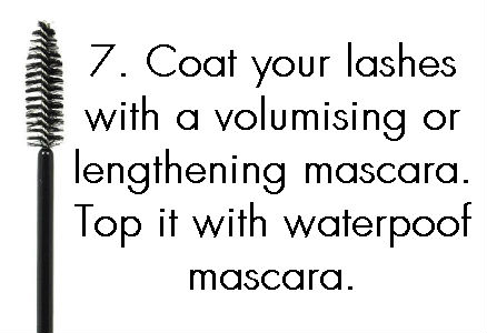 5.Always coat your eyelashes with a volumising or lengthening mascara. Build it up by topping with waterproof mascara.