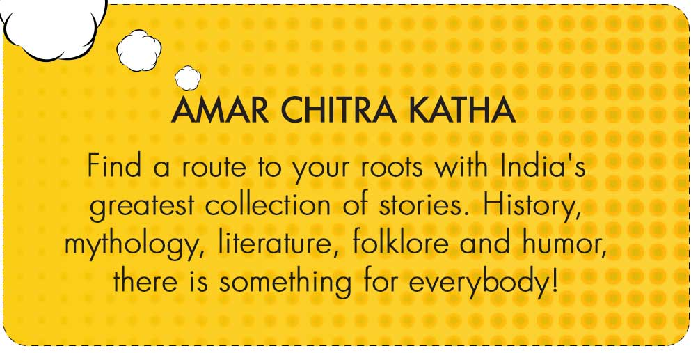 Amar Chitra Katha Explore a wealth of memorable stories spanning a range of genres from mystical stories to history, mythology & folklore to literature