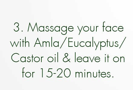 3.	Massage your facial skin with amla oil/ Eucalyptus oil/ Castor oil and leave it on for 15-20 minutes to make beard grow faster.