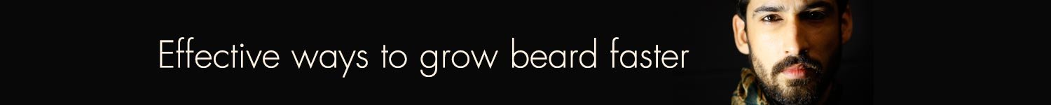 Grow beard faster, grow beard now, beard thicker and faster, grow beard thicker and faster