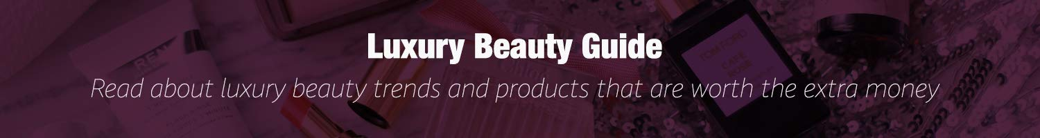 luxuery beauty guide, luxury beauty products, luxury beauty tips, luxury beauty trends, luxury beauty review, buy luxury beauty products, premium beauty products, premium beauty product reviews