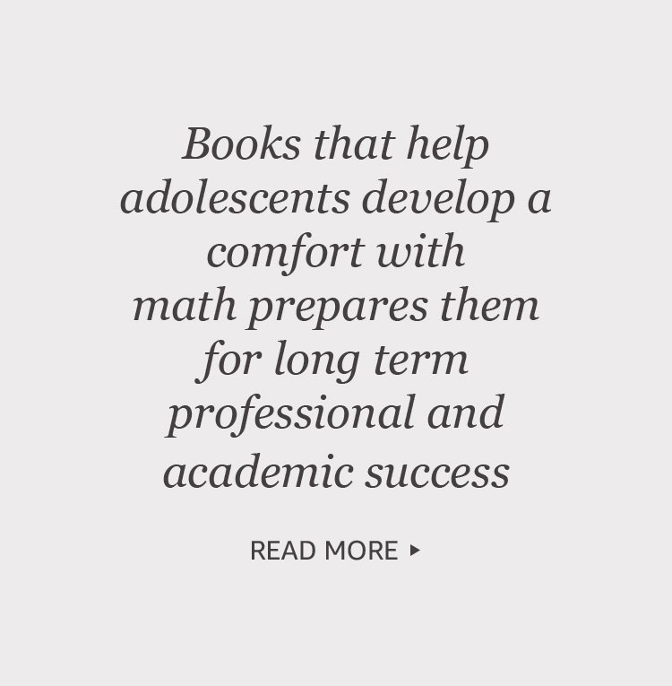 Books that hel adolscents develop a comfort with math prepares them for long term professional and academic success.