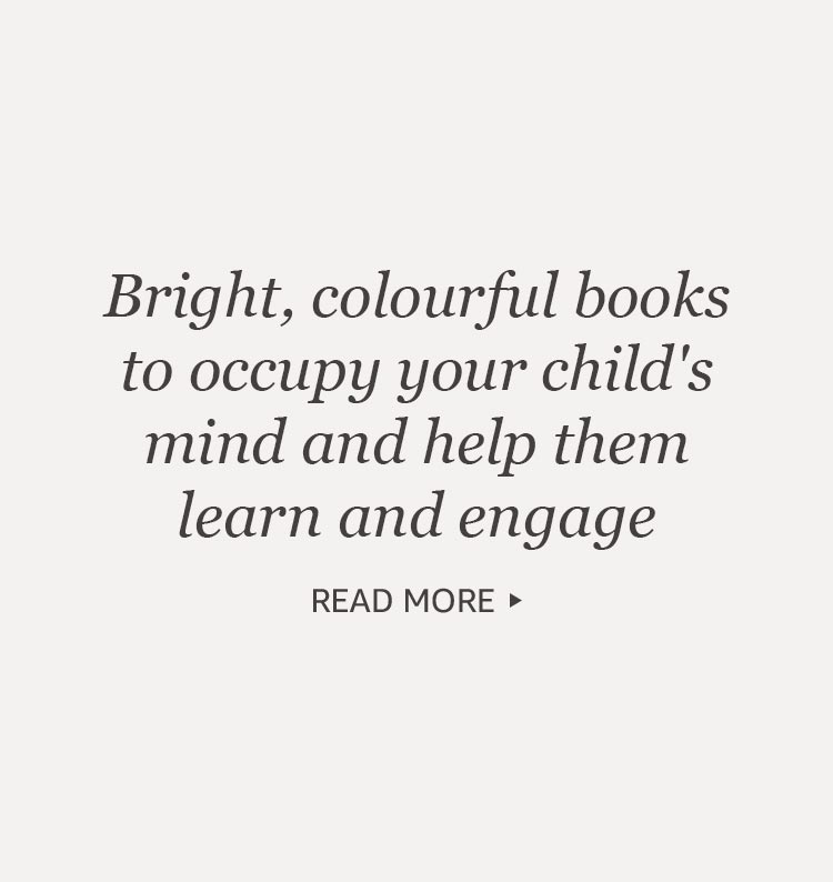 Bright, colourful books to occupy your child's mind and help them learn and engage