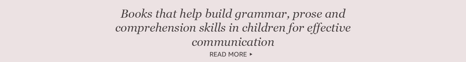 Books that help build grammar, prose and comprehension skills in children for effective communication.