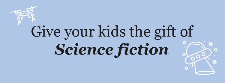 Give Kids the Gift of Science Fiction : Books