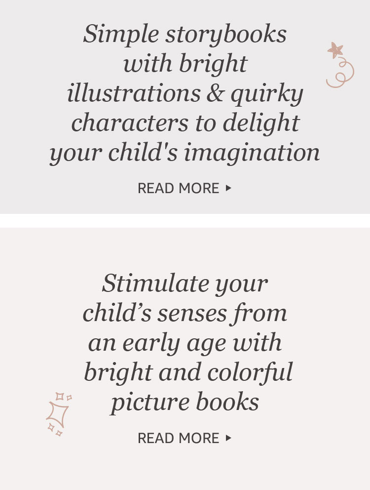 Simple storybooks with bright illustrations & quircky characters to delight your child's imagination