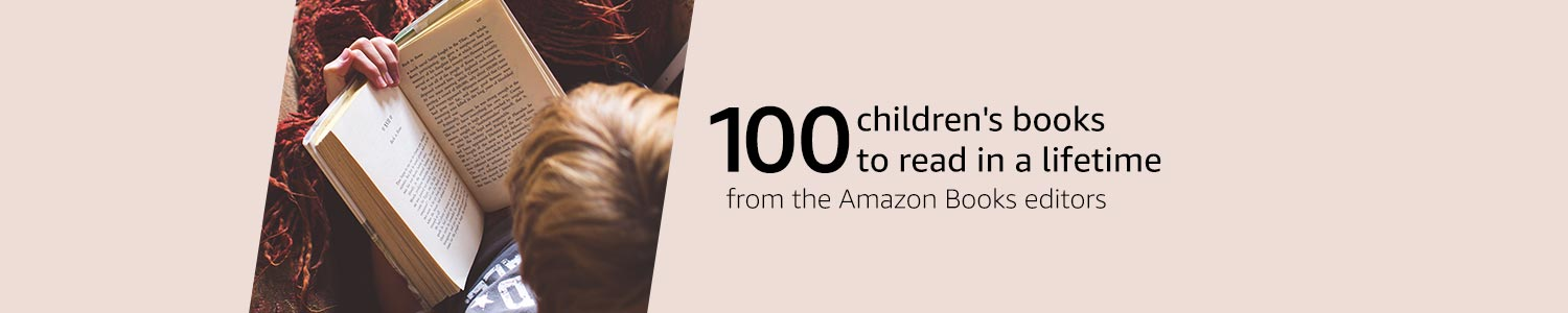 100 children's books to read in a lifetimes from the Amazon Books editors