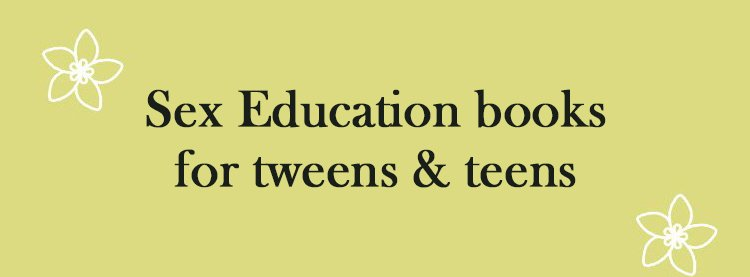 Sex education books for tweens & teens