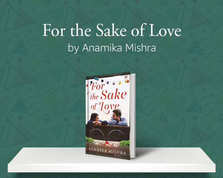 For the sake of love by Anamika Mishra