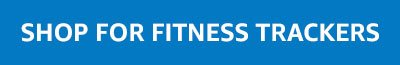 SHOP FOR FITNESS TRACKERS