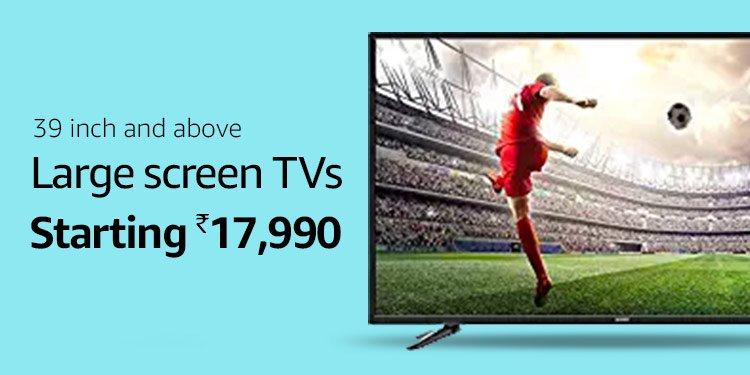 Large screen TVs - Starting Rs 17,990
