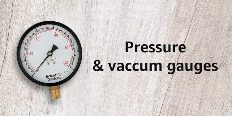 Pressure & vaccum gauges