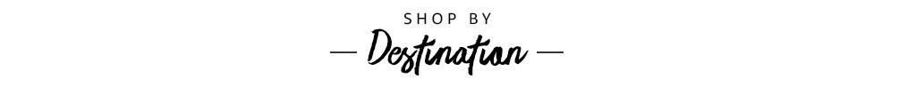 Shop by Destination