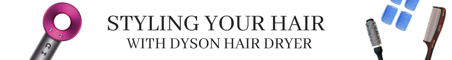 STYLING YOUR HAIR WITH A HAIR DRYER