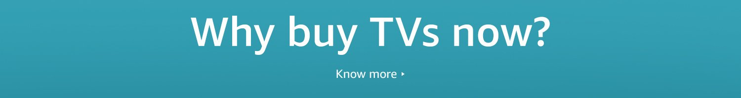 Why buy TVs now
