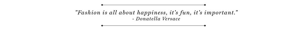 Fashion is all about happiness, it's fun, it's important - Donatella Versace