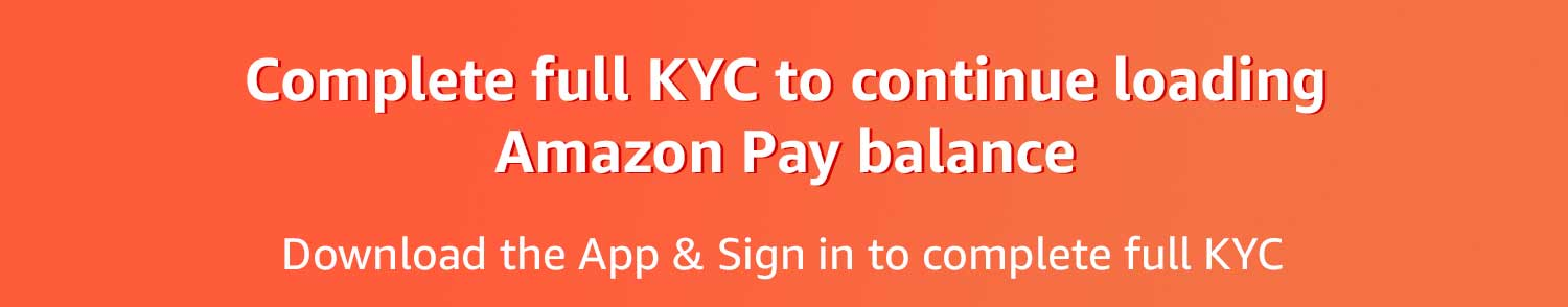 Complete full KYC to continue loading Amazon Pay balance